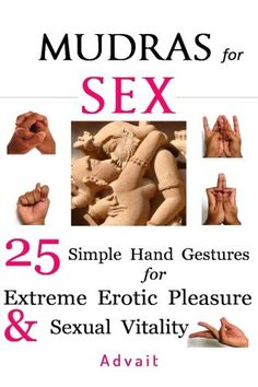 Mudras for Sex 25 Simple Hand Gestures for Extreme Erotic Pleasure  Sexual Vitality  Kamasutra of Simple Hand Gestures  * To view further for this item, visit the image link.