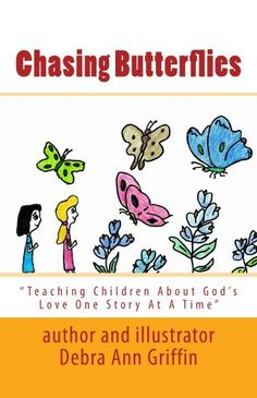 """Chasing Butterflies (""""Teaching Children About God's Love One Story At A Time"""" Book 1) by Debra Griffin http://www.amazon.com/dp/B00BNZMIGU/ref=cm_sw_r_pi_dp_iSoPwb1H4G5ZX"""