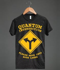 Quantum intersection, please move into both lanes immediately. Get some laughs from the overeducated with this funny shirt!  #because_science #science #scientist #universe #quantum_mechanics #funny #jokes #nerd_alert #geek_alert #nerd_wear #geek_wear