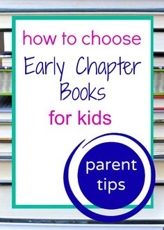 Tips from a parent on finding and choosing age-appropriate early chapter books for kids who have moved beyond early readers...I admit I'm not a literacy expert, but as an interested parent, I have learned a few tips about choosing books during my hours at the library.
