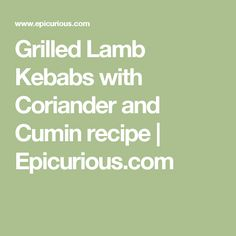 Grilled Lamb Kebabs with Coriander and Cumin recipe | Epicurious.com