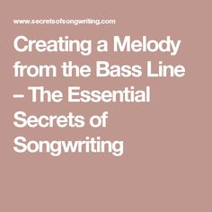 Creating a Melody from the Bass Line – The Essential Secrets of Songwriting