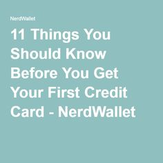 11 Things You Should Know Before You Get Your First Credit Card - NerdWallet