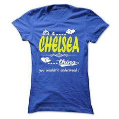 its a CHELSEA Thing You Wouldnt Understand ! - T Shirt, - #baby gift #sister gift. GET IT => https://www.sunfrog.com/Names/its-a-CHELSEA-Thing-You-Wouldnt-Understand--T-Shirt-Hoodie-Hoodies-YearName-Birthday-32876872-Ladies.html?68278