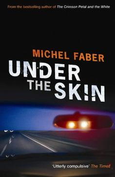 Under the Skin by Michel Faber - a sci fi story about animal rights