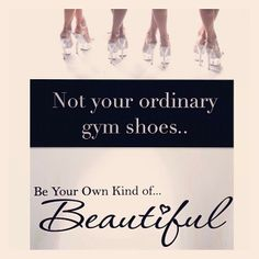 Not your ordinary gym shoes. Be your own kind of beautiful.