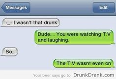 Another'I Wasn't that drunk' Text - http://www.drunkdrank.com/drink/anotheri-wasnt-that-drunk-text/