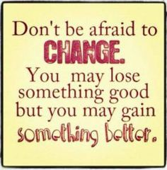Don't be afraid to change.