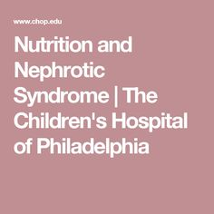 Nutrition and Nephrotic Syndrome | The Children's Hospital of Philadelphia