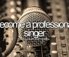 Before I die; Become a professional singer