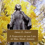 A Narrative of the Life of Mrs. Mary Jemison    by James E. Seaver (1787-1827)