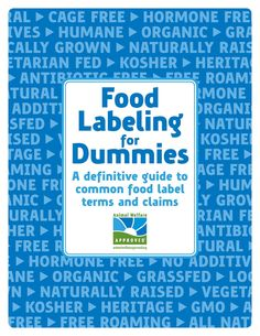Food Labeling for Dummies: A definitive guide to common food label terms and claims