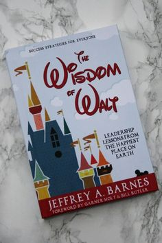The Wisdom of Walt - an inspiring book on leadership and gaining success based on the life of Walt Disney and his work on Disneyland.