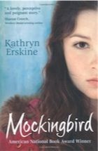 Mockingbird by Kathryn Erskine Ten-year-old Caitlin Smith is doubly bereaved. Two years ago her mother died of cancer; now her beloved older brother Devon has been randomly murdered in a shooting at their American middle school. Such tragic deaths would be hard for anyone to deal with, but for Caitlin they are unusually difficult. She has Asperger's syndrome.