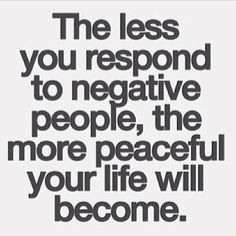 864 best quotes images on pinterest truths proverbs quotes and so dont respond to negative peoplemetimes easier said than done fandeluxe Choice Image