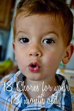 18 chores for your 18 month old. You're gonna have to get to work soon boy!