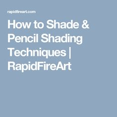 How to Shade & Pencil Shading Techniques | RapidFireArt