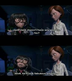 """""""Well he'll look fabulous anyway."""" Probably my favorite quote of the movie. The Incredibles  Edna is practically my all time fav character. Actually the ONLY character. The others... Eh. They don't appreciate Edna's styles... But they'll look fabulous anyway!~ ;)"""