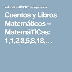 Cuentos y Libros Matemáticos – MatemáTICas: 1,1,2,3,5,8,13,…