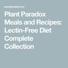 Plant Paradox Meals and Recipes: Lectin-Free Diet Complete Collection Plant Paradox Mahlzeiten und Rezepte: Lectin-Free Diet Complete Collection Lectin Free Foods, Lectin Free Diet, Plant Paradox Food List, Dr Gundry Recipes, Vegan Fitness, Paleo Diet Plan, Free Meal Plans, Diet Books, Paleo Recipes