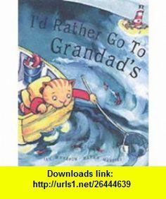 Id Rather Go to Grandads (9781862333321) Ian Whybrow , ISBN-10: 1862333327  , ISBN-13: 978-1862333321 ,  , tutorials , pdf , ebook , torrent , downloads , rapidshare , filesonic , hotfile , megaupload , fileserve