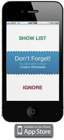 A lists app that is the first of its kind-it uses GPS to REMIND you that you actually HAVE a list! If you're near Costco a reminder pops up that you wanted to pick up a 50lb bag of rotini. Brilliant.