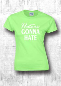e244835d7 Haters Gonna Hate t shtits cool t shirt by FourSeasonsTshirt Birthday Shirts,  Cool T Shirts