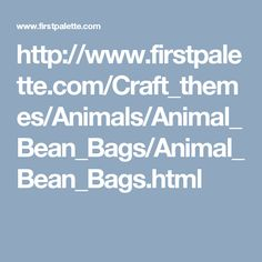 http://www.firstpalette.com/Craft_themes/Animals/Animal_Bean_Bags/Animal_Bean_Bags.html