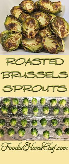 Roasted Brussels Sprouts - Roasting these healthy green jewels is the best way to cook them, not only for excellent flavor, but to keep in all the precious nutrients!
