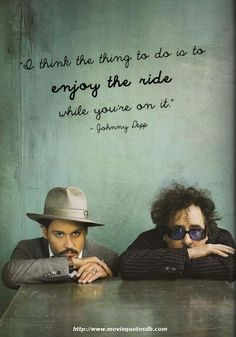 """I think the thing to do is to enjoy the ride while you're on it."" ~ Johnny Depp"