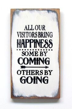 All Our Visitors Bring Happiness Some By Coming Others By Going, Funny Wood Sign