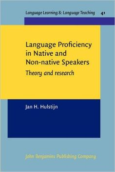 Language proficiency in native and non-native speakers : theory and research / Jan H. Hulstijn, University of Amsterdam Publicación Amsterdam ; Philadelphia : John Benjamins Publishing Company, [2015]