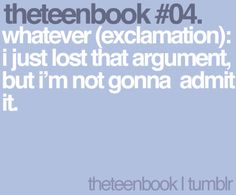 whatever (exclamation): i just lost that argument, but i'm not gonna admit it Teen Quotes, Book Quotes, Books For Teens, Image Sharing, Random Things, Find Image, We Heart It, Qoutes, Haha
