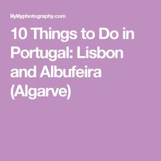 10 Things to Do in Portugal: Lisbon and Albufeira (Algarve)