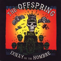 The best cover art for an Offspring album.  Someday, if I realize to do a skull tattoo...