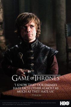 """Tyrion Lannister """"Sé que nuestros enemigos se odian emtre ellos casi tanto como nos odian a nosotros""""."""
