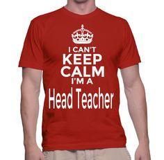 I Can't Keep Calm I'm A Head Teacher T-Shirt