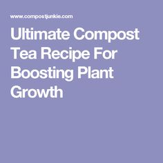 Ultimate Compost Tea Recipe For Boosting Plant Growth