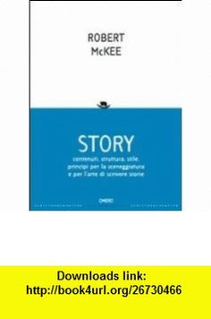 Story. Contenuti, struttura, stile, principi per la sceneggiatura e per larte di scrivere storie (9788896450031) Robert McKee , ISBN-10: 8896450039  , ISBN-13: 978-8896450031 ,  , tutorials , pdf , ebook , torrent , downloads , rapidshare , filesonic , hotfile , megaupload , fileserve