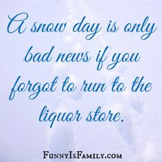 Snow Day: A Mom's How-To Guide -By @FunnyIsFamily , and a big thanks to her for reminding me I'm out of Bailey's.