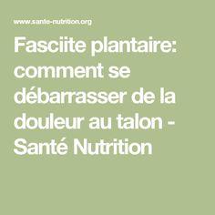 Fasciite plantaire: comment se débarrasser de la douleur au talon - Santé Nutrition