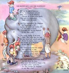 The Blind Men and the Elephant - By John Godfrey Saxe This is the picture from the Childcraft Book. I loved this poem.