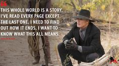 Man In Black: This whole world is a story. I've read every page except the last one. I need to find out how it ends. I want to know what this all means.  More on: http://www.magicalquote.com/series/westworld/ #ManInBlack #Westworld #westworldhbo