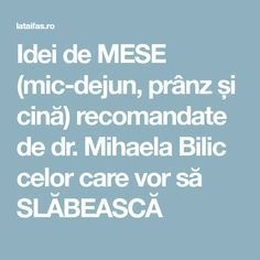 Idei de MESE (mic-dejun, prânz și cină) recomandate de dr. Mihaela Bilic celor care vor să SLĂBEASCĂ Metabolism, Health And Beauty, Diy And Crafts, Health Fitness, Cooking, Breakfast, Food, Anastasia, Diets