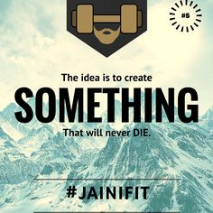 The idea is to create SOMETHING that will never DIE. #jainifit #5 #sundaymotivation #sunday #keepgoing #youcandoit #gofurther #justdoit #getit #dontgiveup #nevergiveup #pushharder #stayfocused #gettinitdone #workit #yougotthis #noquittershere #fightforfit #trainhard #commitment #befit #loosefat #idea #neverquit #stopprocastination #fitness #motivation