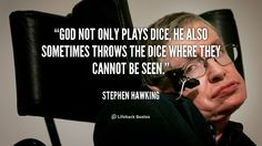 """God not only plays dice, He also sometimes throws the dice where they cannot be seen."" - Stephen Hawking #quote #lifehack #stephenhawking"