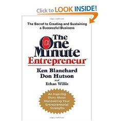 The One Minute Entrepreneur: The Secret to Creating and Sustaining a Successful Business -- excellent, packed with great advice