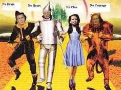Bush Junior as Scarecrow=No Brain, Cheney as Tin Man=No Heart, Condi Rice as Alice=No Clue, Rumsfeld as the Cowardly Lion=No Courage