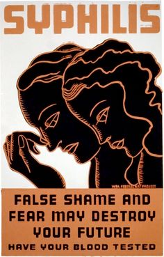 "This WPA Federal Art Project poster was created in Rochester, N.Y. between 1936 and 1938 to encourage testing and treatment for syphilis: ""Syphilis. False shame and fear may destroy your future. Have your blood tested."" The poster was illustrated by Erik Hans Krause."