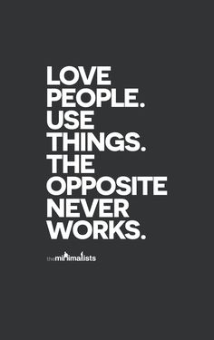Love people. Use things. The opposite never works. thedailyquotes.com